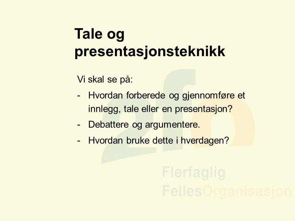Tale og presentasjonsteknikk Vi skal se på: -Hvordan forberede og gjennomføre et innlegg, tale eller en presentasjon? -Debattere og argumentere. -Hvor