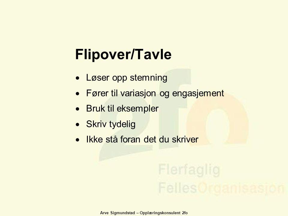 Arve Sigmundstad – Opplæringskonsulent 2fo Flipover/Tavle  Løser opp stemning  Fører til variasjon og engasjement  Bruk til eksempler  Skriv tydel