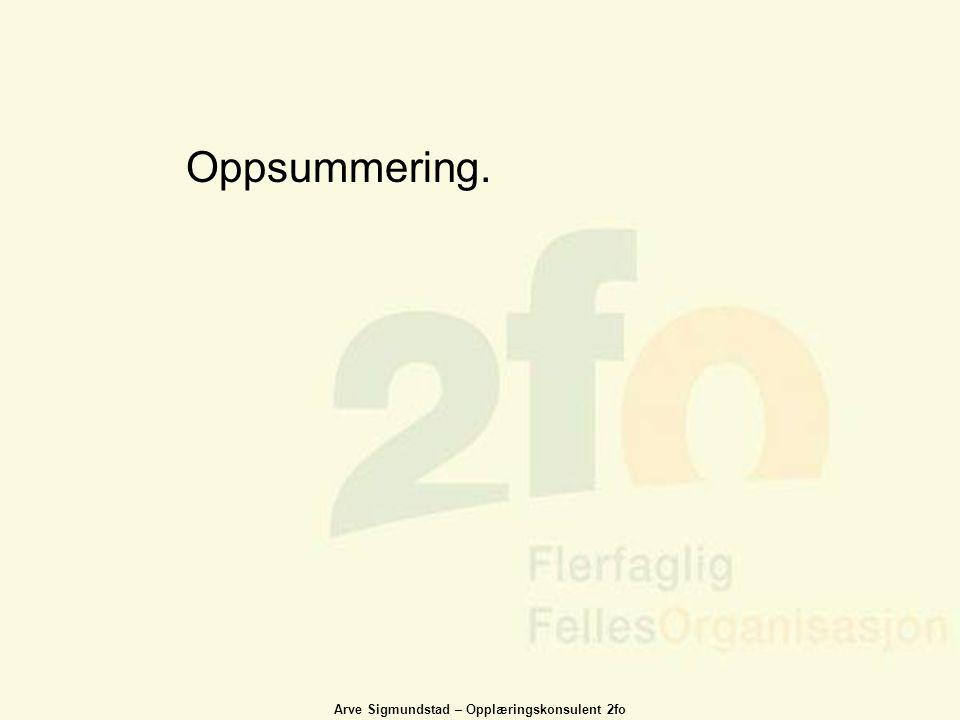 Arve Sigmundstad – Opplæringskonsulent 2fo Oppsummering.