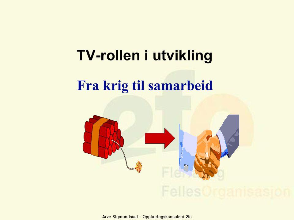 Arve Sigmundstad – Opplæringskonsulent 2fo TV-rollen i utvikling Fra krig til samarbeid