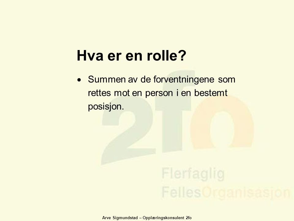 Arve Sigmundstad – Opplæringskonsulent 2fo Hva er en rolle?  Summen av de forventningene som rettes mot en person i en bestemt posisjon.