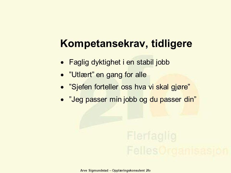 """Arve Sigmundstad – Opplæringskonsulent 2fo Kompetansekrav, tidligere  Faglig dyktighet i en stabil jobb  """"Utlært"""" en gang for alle  """"Sjefen fortell"""