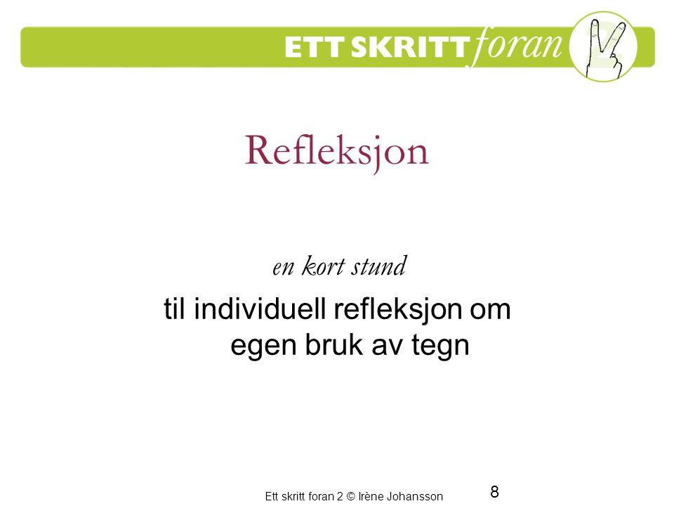 Ett skritt foran 2 © Irène Johansson 29 Språkutvikling – en sosial aktivitet Utvikling drives av bruk og passe store utfordringer Hverdagen – en øvelsesarena