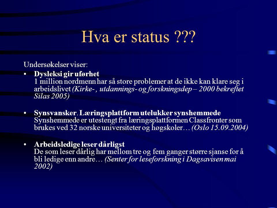 Hva er status ??? Undersøkelser viser: •Dysleksi gir uførhet 1 million nordmenn har så store problemer at de ikke kan klare seg i arbeidslivet (Kirke-