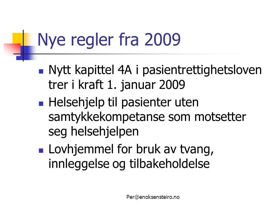 Per@enoksensteiro.no Nye regler fra 2009  Nytt kapittel 4A i pasientrettighetsloven trer i kraft 1. januar 2009  Helsehjelp til pasienter uten samty