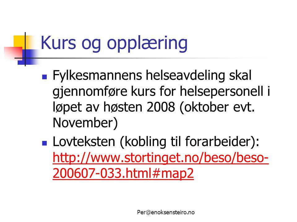 Per@enoksensteiro.no Kurs og opplæring  Fylkesmannens helseavdeling skal gjennomføre kurs for helsepersonell i løpet av høsten 2008 (oktober evt. Nov