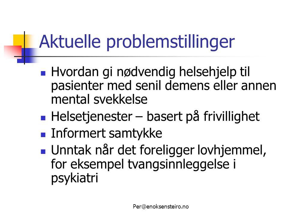 Per@enoksensteiro.no Krav om samtykke  Pasientrettighetsloven § 4-1:  Helsehjelp kan bare gis med pasientens samtykke, med mindre det foreligger lovhjemmel eller annet gyldig rettsgrunnlag for å gi helsehjelp uten samtykke.