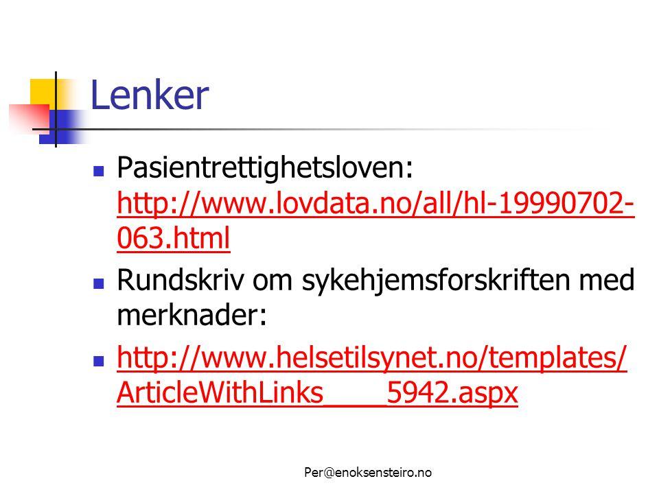 Per@enoksensteiro.no Lenker  Pasientrettighetsloven: http://www.lovdata.no/all/hl-19990702- 063.html http://www.lovdata.no/all/hl-19990702- 063.html