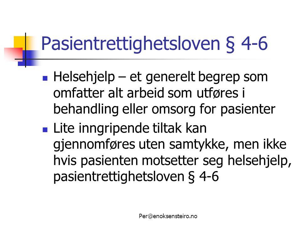 Per@enoksensteiro.no Pasientrettighetsloven § 4-6  Helsehjelp – et generelt begrep som omfatter alt arbeid som utføres i behandling eller omsorg for