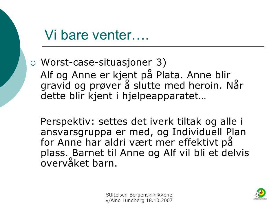 Stiftelsen Bergensklinikkene v/Aino Lundberg 18.10.2007 Vi bare venter….  Worst-case-situasjoner 3) Alf og Anne er kjent på Plata. Anne blir gravid o