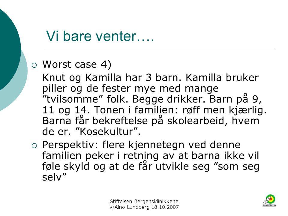 Stiftelsen Bergensklinikkene v/Aino Lundberg 18.10.2007 Vi bare venter….  Worst case 4) Knut og Kamilla har 3 barn. Kamilla bruker piller og de feste