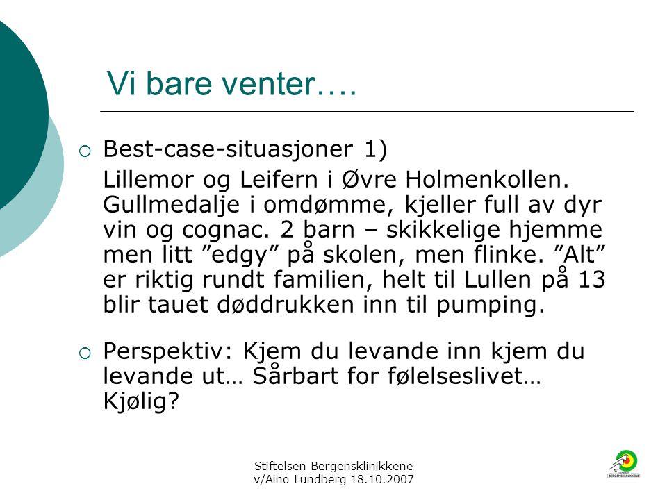 Stiftelsen Bergensklinikkene v/Aino Lundberg 18.10.2007 Vi bare venter….  Best-case-situasjoner 1) Lillemor og Leifern i Øvre Holmenkollen. Gullmedal