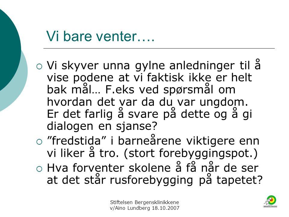 Stiftelsen Bergensklinikkene v/Aino Lundberg 18.10.2007 Vi bare venter….  Vi skyver unna gylne anledninger til å vise podene at vi faktisk ikke er he