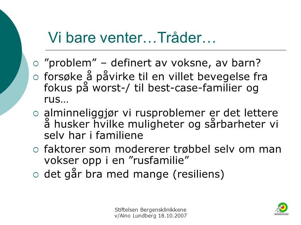 """Stiftelsen Bergensklinikkene v/Aino Lundberg 18.10.2007 Vi bare venter…Tråder…  """"problem"""" – definert av voksne, av barn?  forsøke å påvirke til en v"""