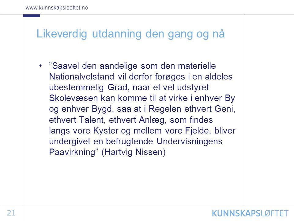 """21 www.kunnskapsloeftet.no Likeverdig utdanning den gang og nå •""""Saavel den aandelige som den materielle Nationalvelstand vil derfor forøges i en alde"""