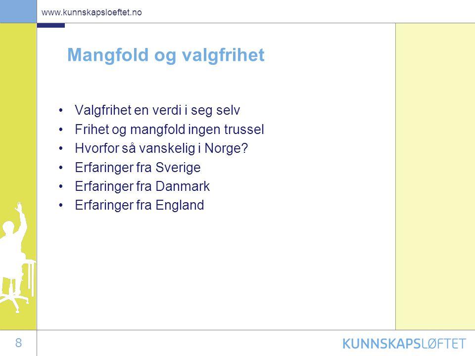 8 www.kunnskapsloeftet.no Mangfold og valgfrihet •Valgfrihet en verdi i seg selv •Frihet og mangfold ingen trussel •Hvorfor så vanskelig i Norge? •Erf