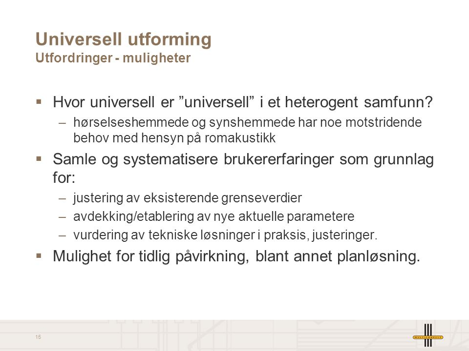 """15 Universell utforming Utfordringer - muligheter  Hvor universell er """"universell"""" i et heterogent samfunn? –hørselseshemmede og synshemmede har noe"""
