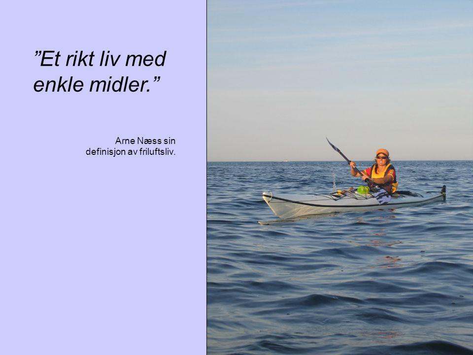 """""""Et rikt liv med enkle midler."""" Arne Næss sin definisjon av friluftsliv."""