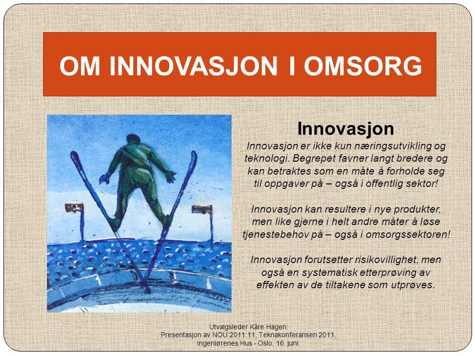OM INNOVASJON I OMSORG Innovasjon Innovasjon er ikke kun næringsutvikling og teknologi. Begrepet favner langt bredere og kan betraktes som en måte å f
