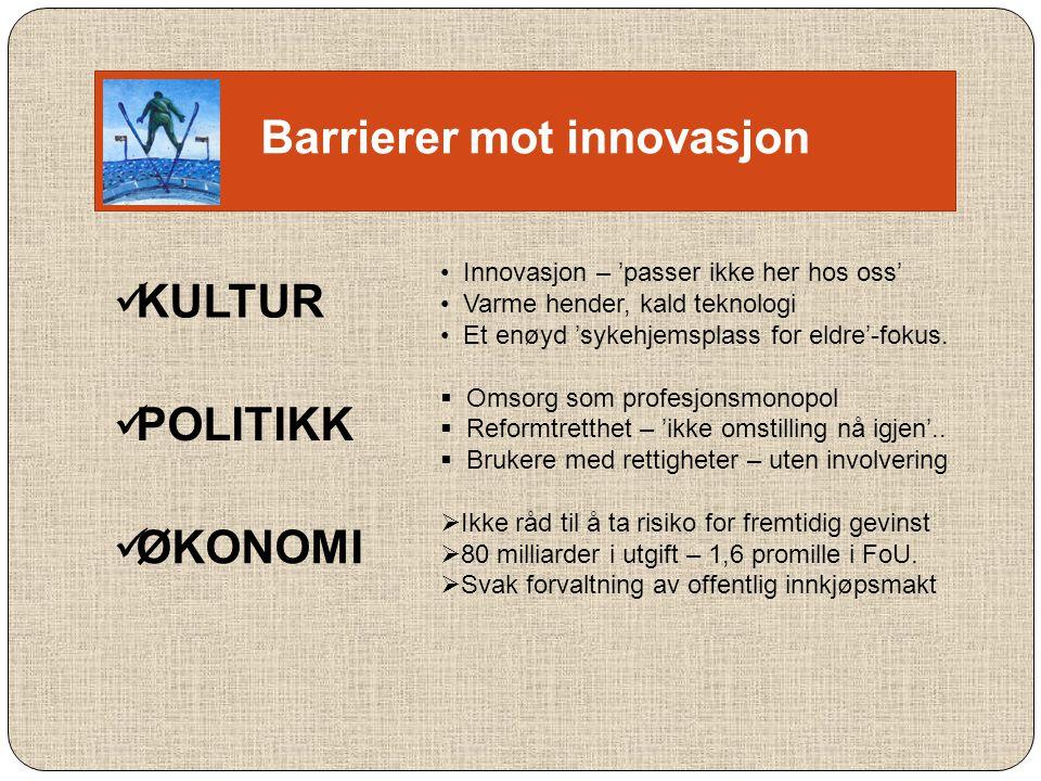 Barrierer mot innovasjon  KULTUR • Innovasjon – 'passer ikke her hos oss' • Varme hender, kald teknologi • Et enøyd 'sykehjemsplass for eldre'-fokus.