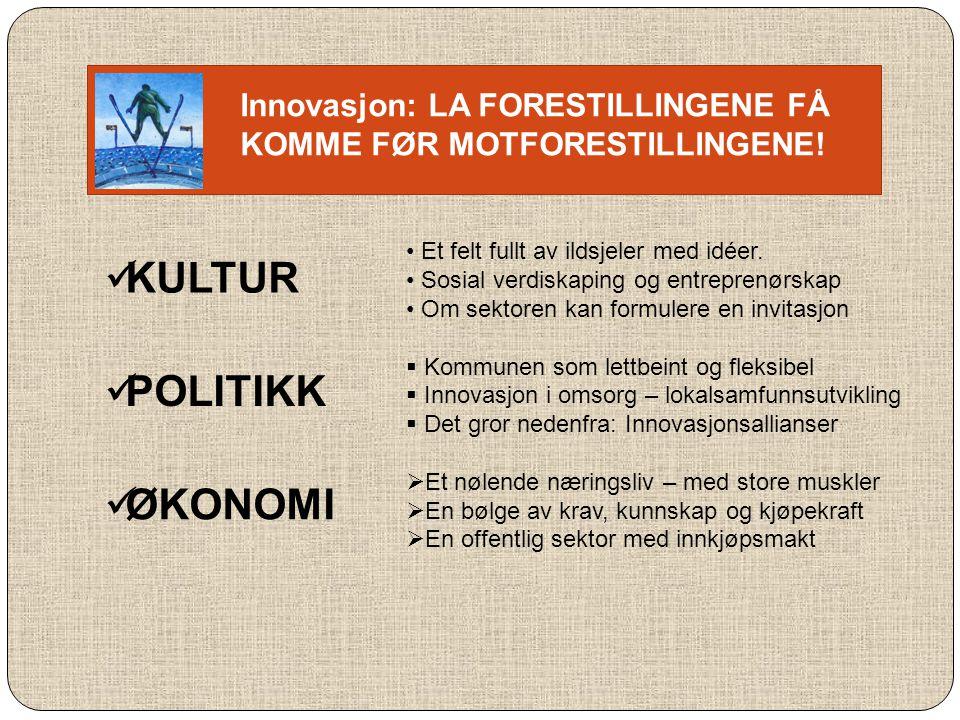 Innovasjon: LA FORESTILLINGENE FÅ KOMME FØR MOTFORESTILLINGENE!  KULTUR • Et felt fullt av ildsjeler med idéer. • Sosial verdiskaping og entreprenørs