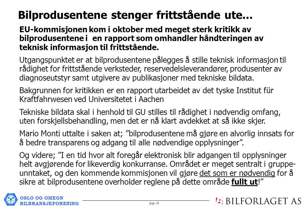 OSLO OG OMEGN BILBRANSJEFORENING Side 17 EU-kommisjonen kom i oktober med meget sterk kritikk av bilprodusentene i en rapport som omhandler håndteringen av teknisk informasjon til frittstående.