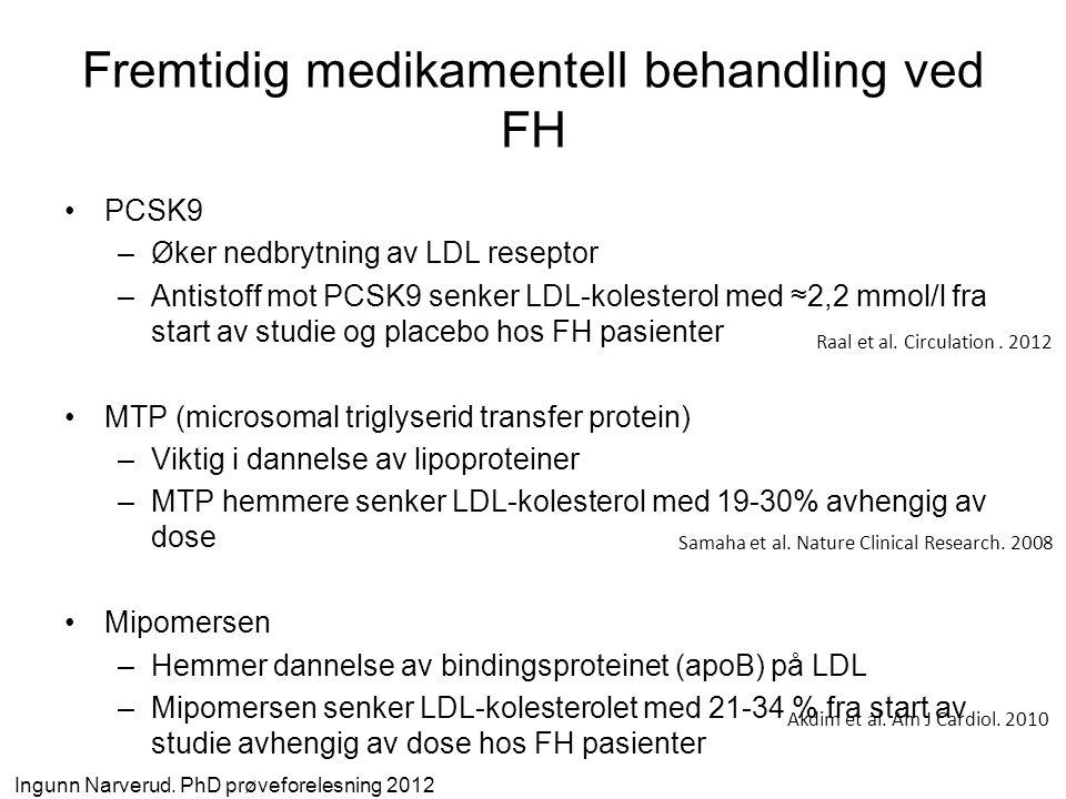 Fremtidig medikamentell behandling ved FH •PCSK9 –Øker nedbrytning av LDL reseptor –Antistoff mot PCSK9 senker LDL-kolesterol med ≈2,2 mmol/l fra star