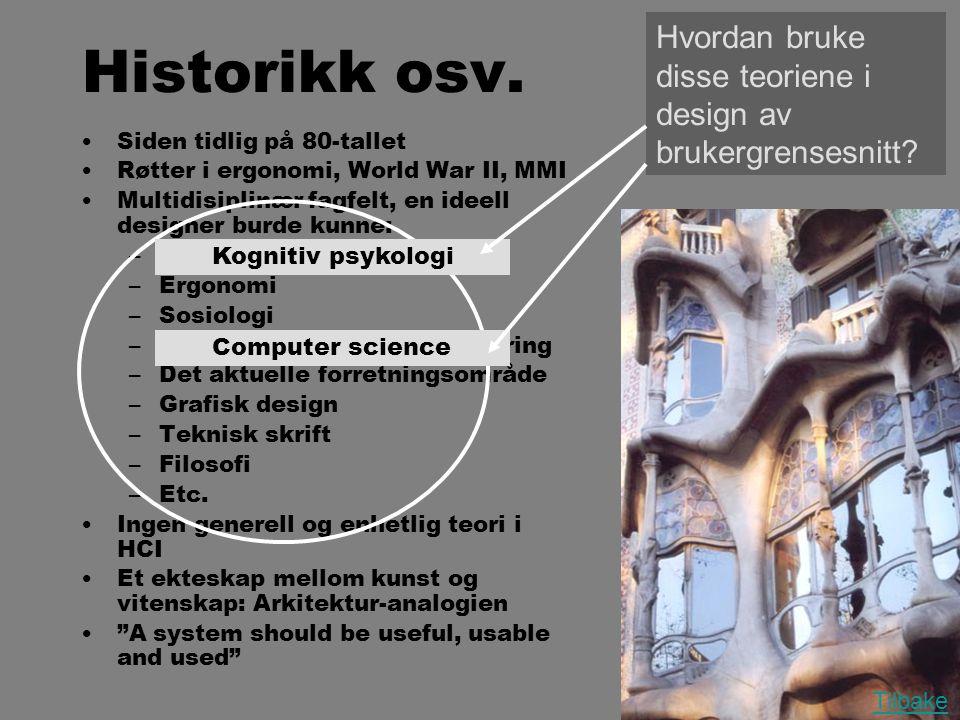 Historikk osv. •Siden tidlig på 80-tallet •Røtter i ergonomi, World War II, MMI •Multidisiplinær fagfelt, en ideell designer burde kunne: –Kognitiv ps