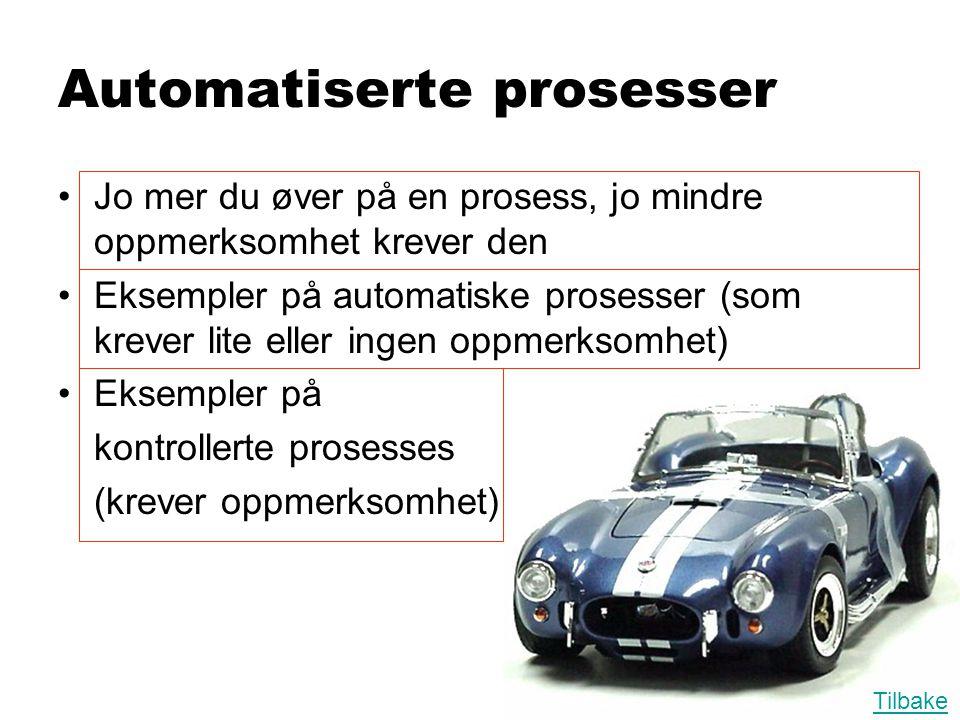 Automatiserte prosesser •Jo mer du øver på en prosess, jo mindre oppmerksomhet krever den •Eksempler på automatiske prosesser (som krever lite eller i
