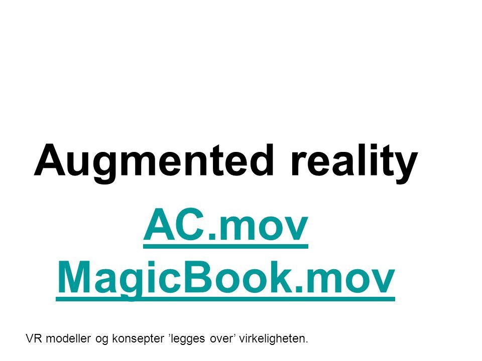 Augmented reality AC.mov MagicBook.mov VR modeller og konsepter 'legges over' virkeligheten.