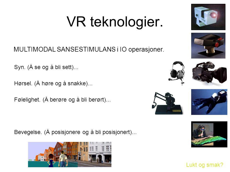 VR teknologier. MULTIMODAL SANSESTIMULANS i IO operasjoner. Syn. (Å se og å bli sett)... Lukt og smak? Hørsel. (Å høre og å snakke)... Følelighet. (Å