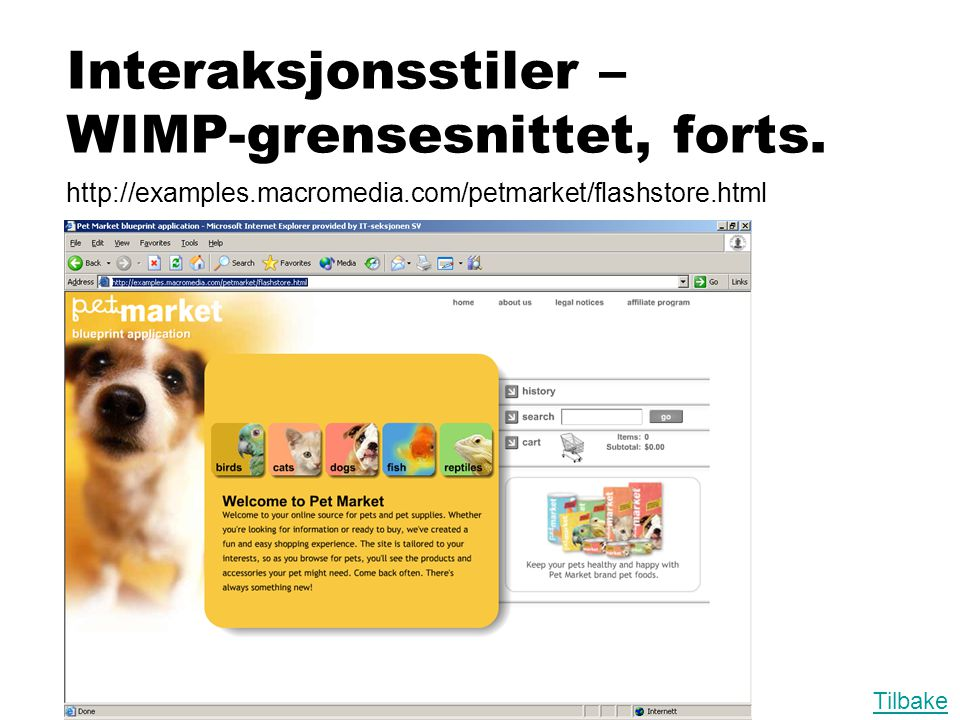 Interaksjonsstiler – WIMP-grensesnittet, forts. http://examples.macromedia.com/petmarket/flashstore.html Tilbake