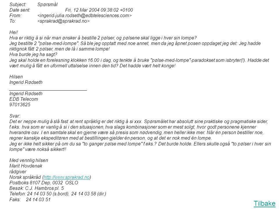 Subject: Spørsmål Date sent: Fri, 12 Mar 2004 09:38:02 +0100 From: To: Hei! Hva er riktig å si når man ønsker å bestille 2 pølser, og pølsene skal lig