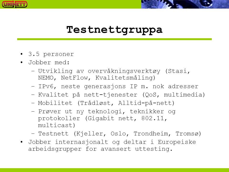 Testnettgruppa •3.5 personer •Jobber med: –Utvikling av overvåkningsverktøy (Stasi, NEMO, NetFlow, Kvalitetsmåling) –IPv6, neste generasjons IP m.