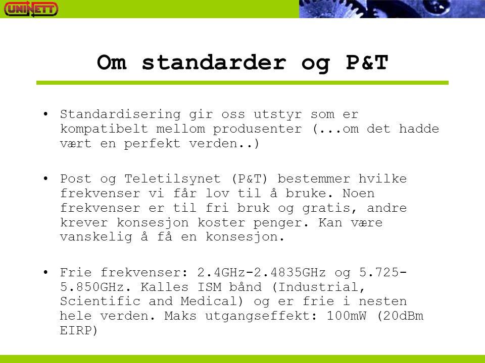 Om standarder og P&T •Standardisering gir oss utstyr som er kompatibelt mellom produsenter (...om det hadde vært en perfekt verden..) •Post og Teletilsynet (P&T) bestemmer hvilke frekvenser vi får lov til å bruke.