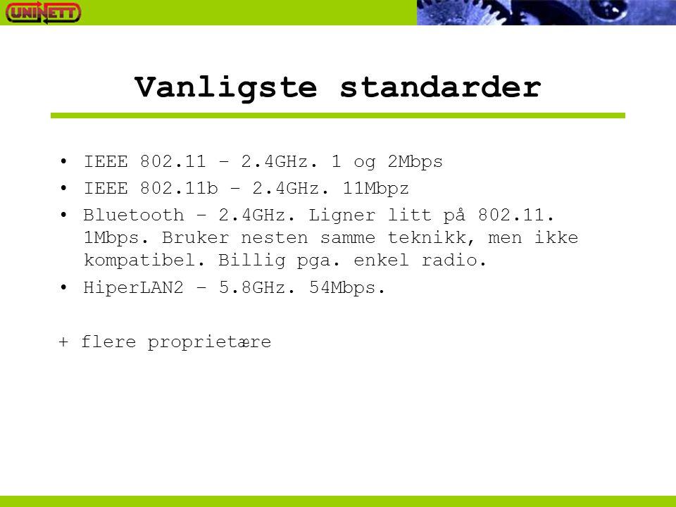 Vanligste standarder •IEEE 802.11 – 2.4GHz. 1 og 2Mbps •IEEE 802.11b – 2.4GHz.