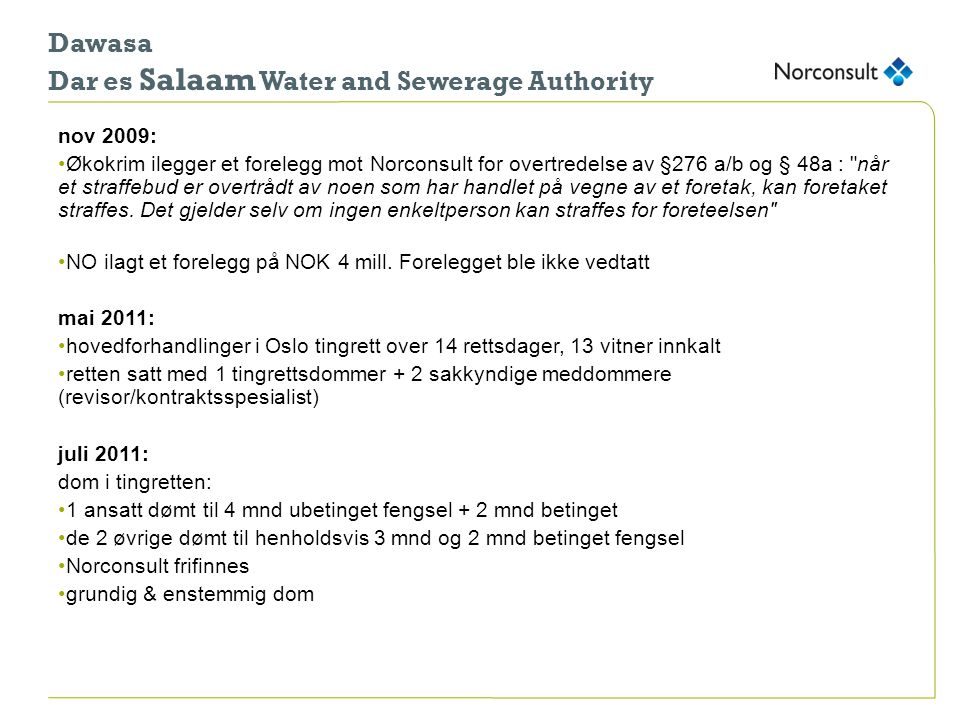 Dawasa Dar es Salaam Water and Sewerage Authority nov 2009: •Økokrim ilegger et forelegg mot Norconsult for overtredelse av §276 a/b og § 48a :