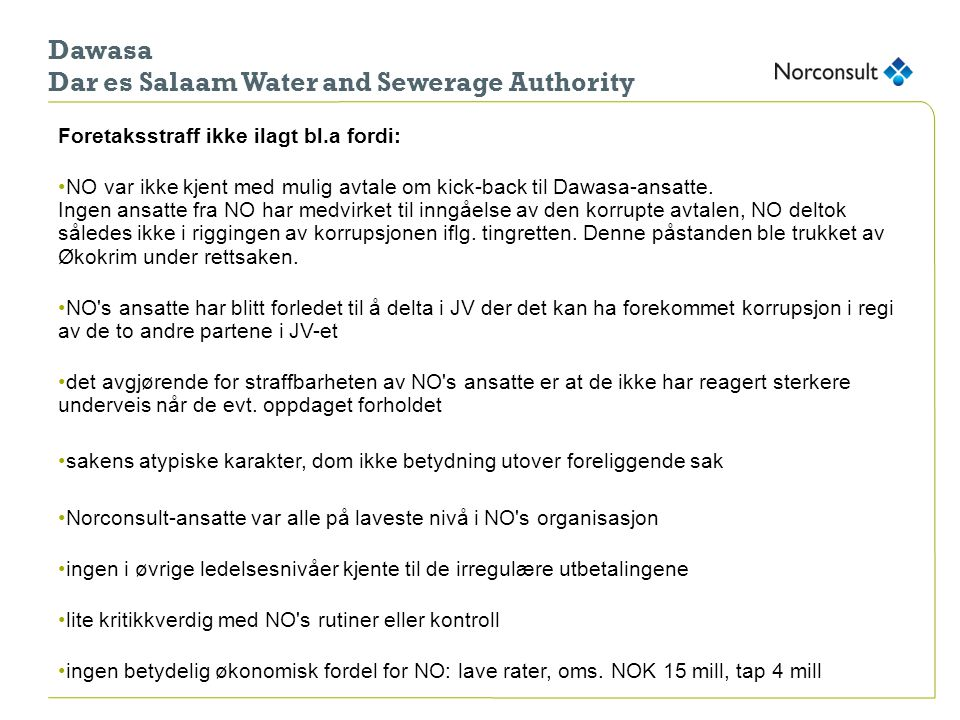 Dawasa Dar es Salaam Water and Sewerage Authority Foretaksstraff ikke ilagt bl.a fordi: •NO var ikke kjent med mulig avtale om kick-back til Dawasa-an