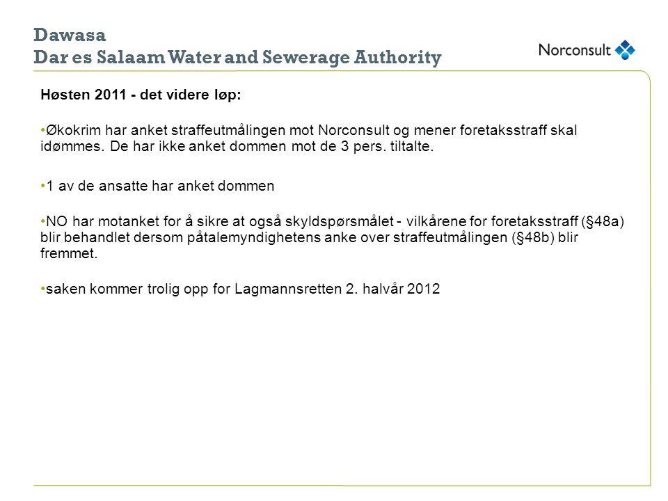 Dawasa Dar es Salaam Water and Sewerage Authority Høsten 2011 - det videre løp: •Økokrim har anket straffeutmålingen mot Norconsult og mener foretakss