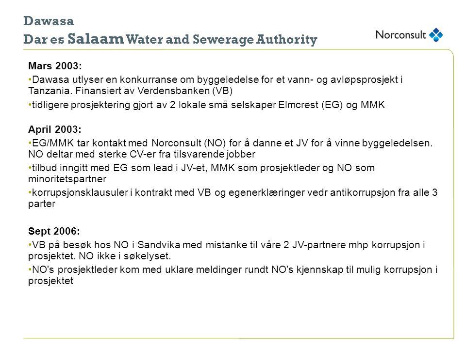 Dawasa Dar es Salaam Water and Sewerage Authority sept 2006 - jan 2007: •NO s ledelse iverksetter på eget initiativ en intern granskning av prosjektet og avdekker ureglementerte utbetalinger fra JV-kontoen i Dar med utbetaling av USD 172 000 uten tilfredsstillende dokumentasjon.