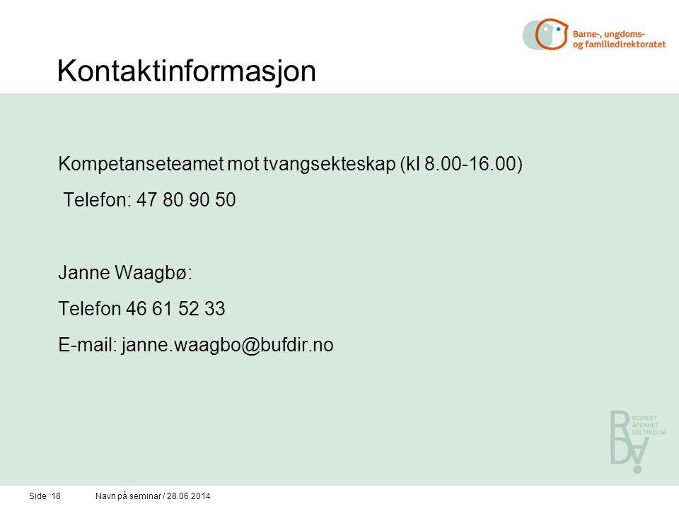 Kontaktinformasjon Kompetanseteamet mot tvangsekteskap (kl 8.00-16.00) Telefon: 47 80 90 50 Janne Waagbø: Telefon 46 61 52 33 E-mail: janne.waagbo@bufdir.no Side 18Navn på seminar / 28.06.2014