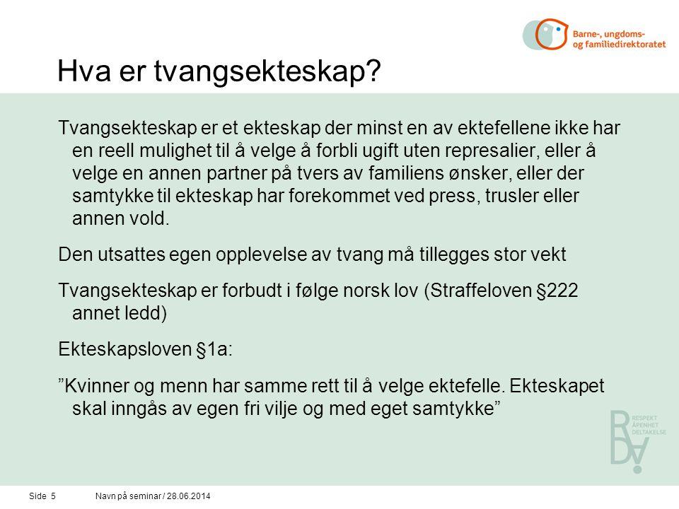 Side 5Navn på seminar / 28.06.2014 Hva er tvangsekteskap.