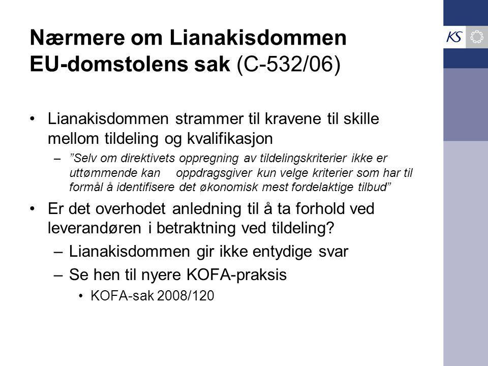 """Nærmere om Lianakisdommen EU-domstolens sak (C-532/06) •Lianakisdommen strammer til kravene til skille mellom tildeling og kvalifikasjon –""""Selv om dir"""