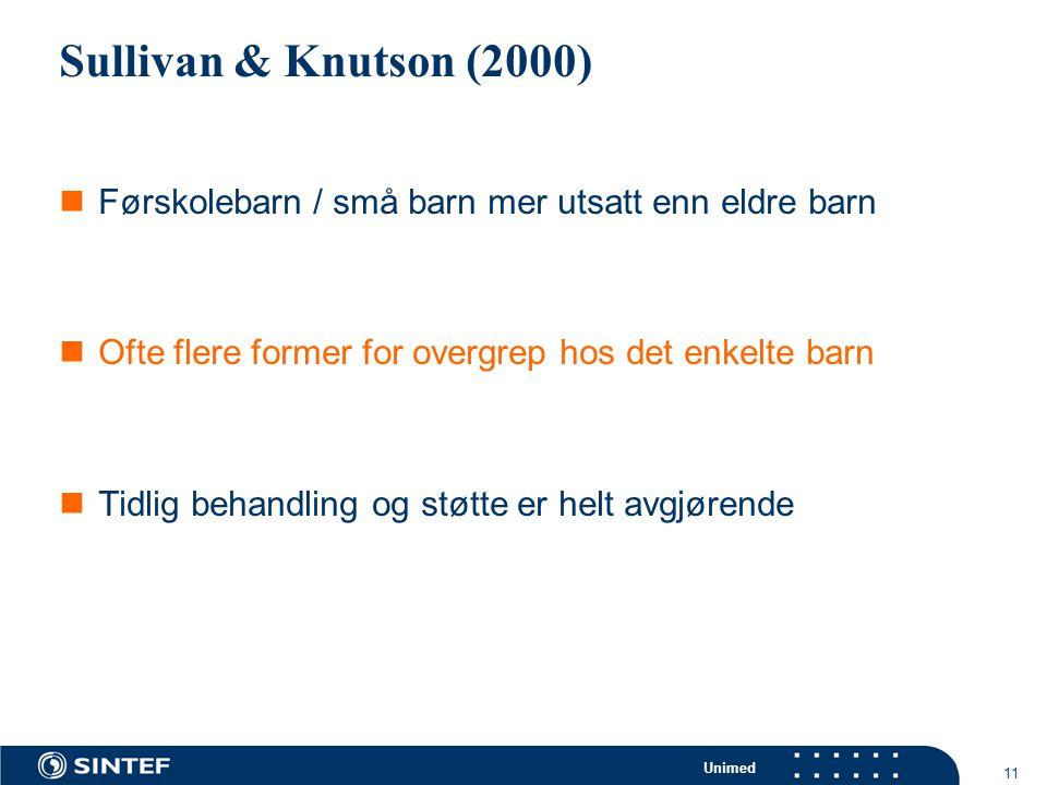 Unimed 11 Sullivan & Knutson (2000)  Førskolebarn / små barn mer utsatt enn eldre barn  Ofte flere former for overgrep hos det enkelte barn  Tidlig