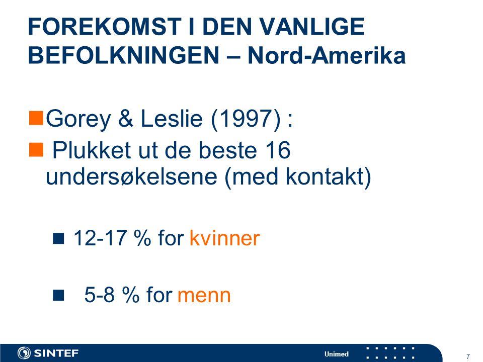 Unimed 7 FOREKOMST I DEN VANLIGE BEFOLKNINGEN – Nord-Amerika  Gorey & Leslie (1997) :  Plukket ut de beste 16 undersøkelsene (med kontakt)  12-17 %