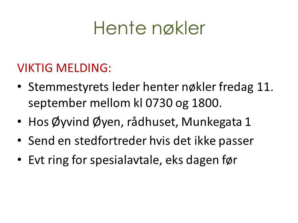 Hente nøkler VIKTIG MELDING: • Stemmestyrets leder henter nøkler fredag 11. september mellom kl 0730 og 1800. • Hos Øyvind Øyen, rådhuset, Munkegata 1