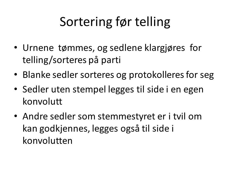 Sortering før telling • Urnene tømmes, og sedlene klargjøres for telling/sorteres på parti • Blanke sedler sorteres og protokolleres for seg • Sedler