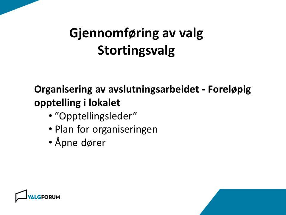 """Gjennomføring av valg Stortingsvalg Organisering av avslutningsarbeidet - Foreløpig opptelling i lokalet • """"Opptellingsleder"""" • Plan for organiseringe"""
