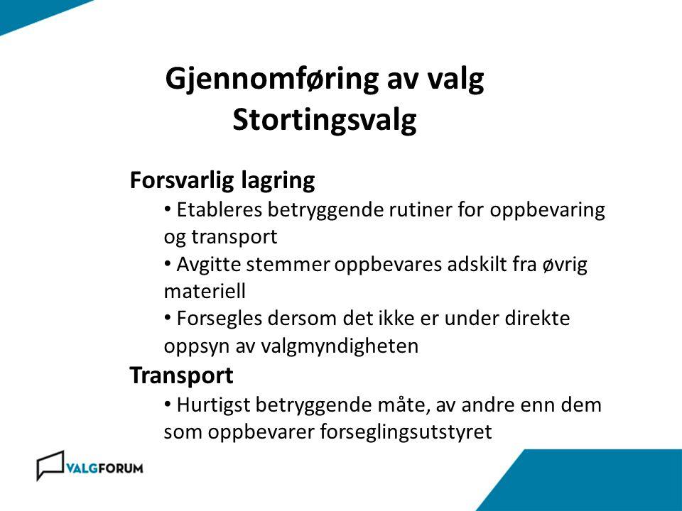 Gjennomføring av valg Stortingsvalg Forsvarlig lagring • Etableres betryggende rutiner for oppbevaring og transport • Avgitte stemmer oppbevares adski
