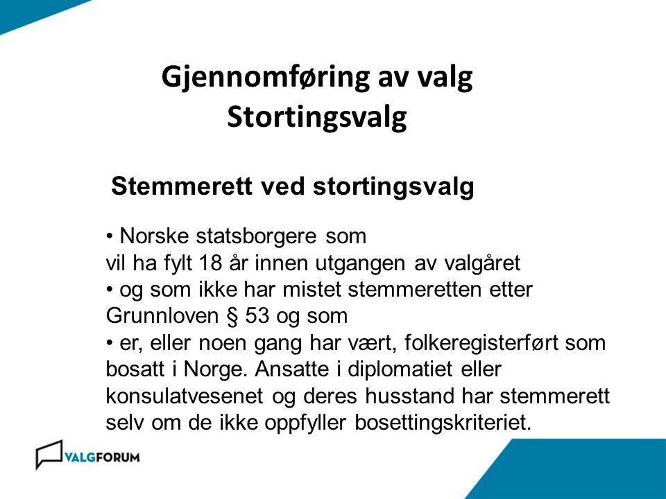 Gjennomføring av valg Stortingsvalg Stemmerett ved stortingsvalg • Norske statsborgere som vil ha fylt 18 år innen utgangen av valgåret • og som ikke